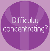 Difficulty concentrating - click here
